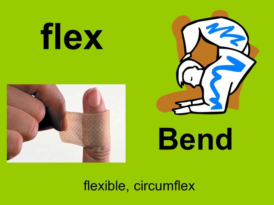 flex Bend flexible, circumflex