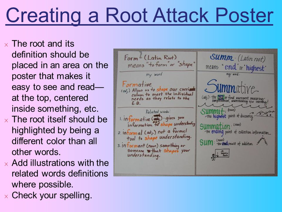Creating a Root Attack Poster The root and its definition should be placed in an area on the poster that makes it easy to see and read— at the top, centered inside something, etc.