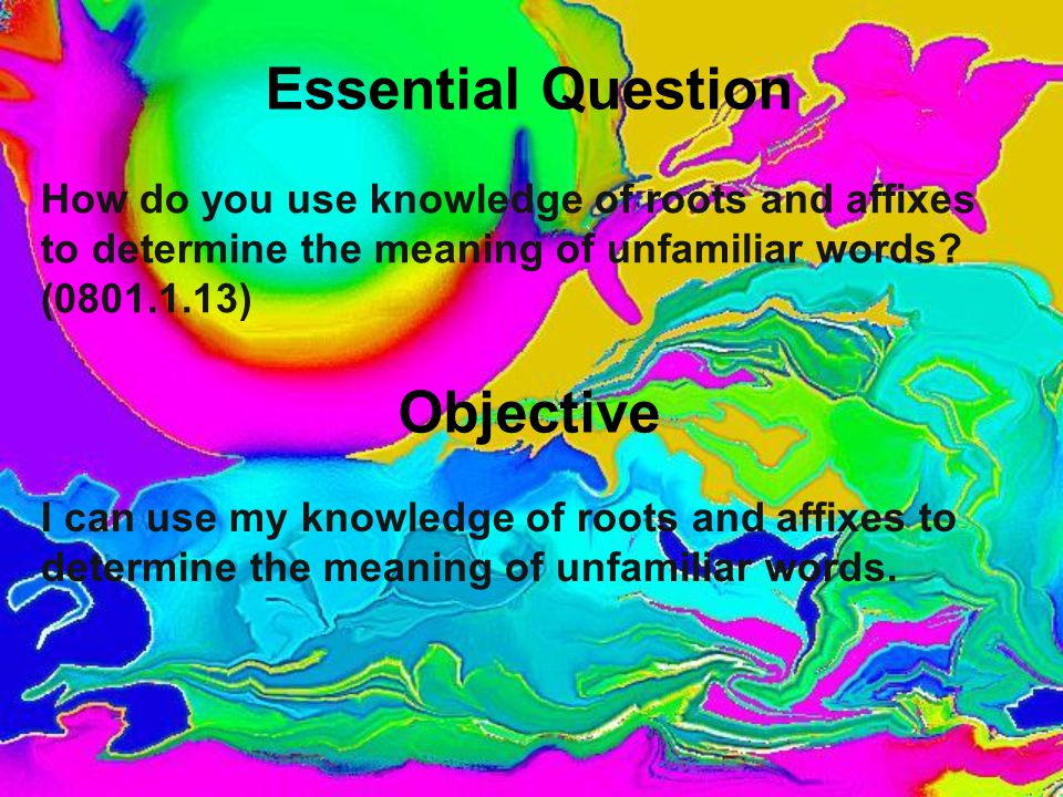 How do you use knowledge of roots and affixes to determine the meaning of unfamiliar words.