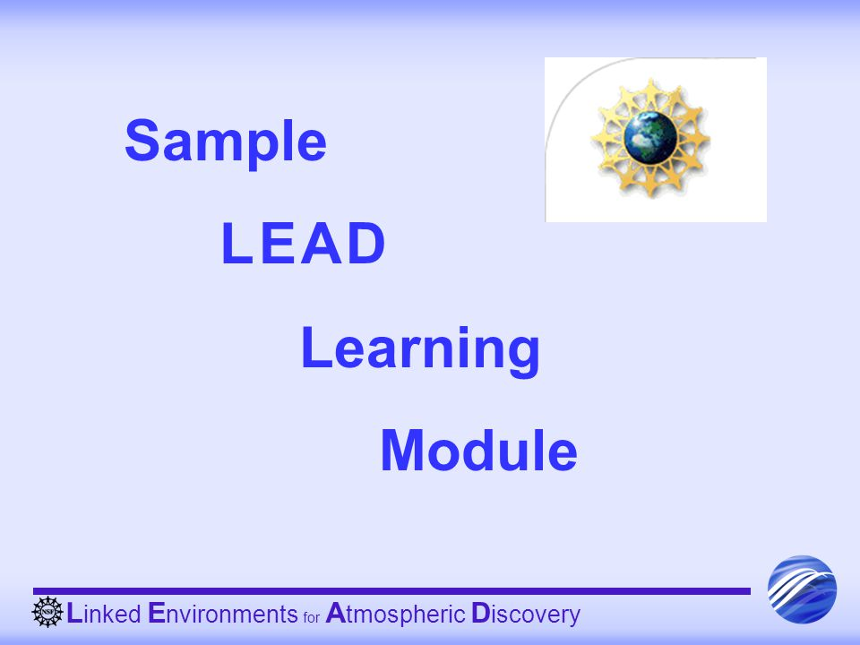 L inked E nvironments for A tmospheric D iscovery Sample L E A D Learning Module