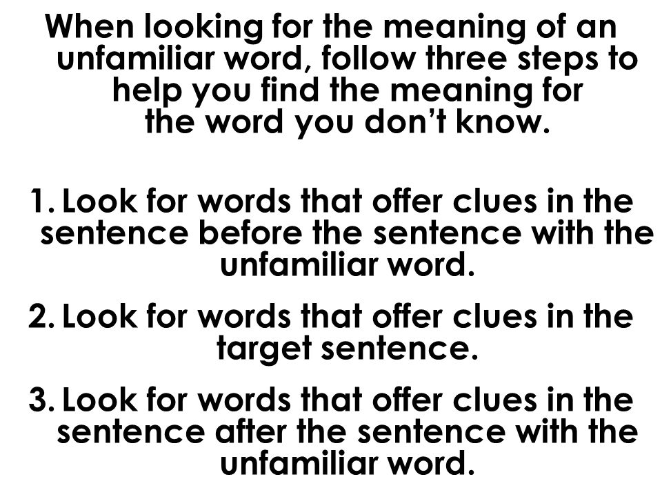 When looking for the meaning of an unfamiliar word, follow three steps to help you find the meaning for the word you don't know.