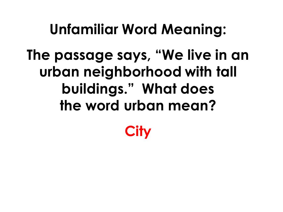 "Unfamiliar Word Meaning: The passage says, ""We live in an urban neighborhood with tall buildings."" What does the word urban mean? City"