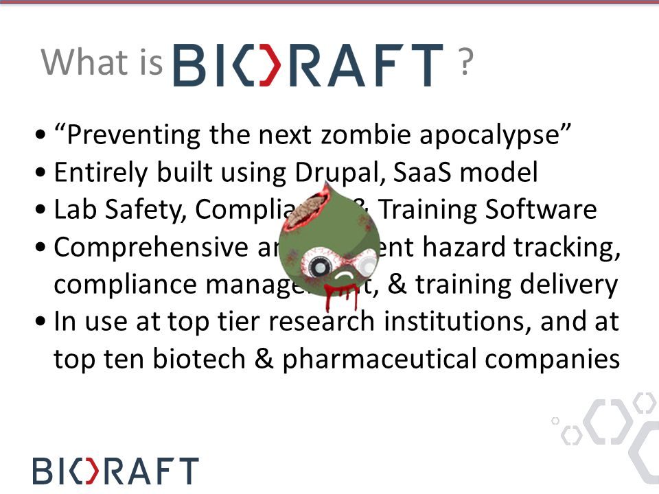 "What is ? ""Preventing the next zombie apocalypse"" Entirely built using Drupal, SaaS model Lab Safety, Compliance & Training Software Comprehensive and"