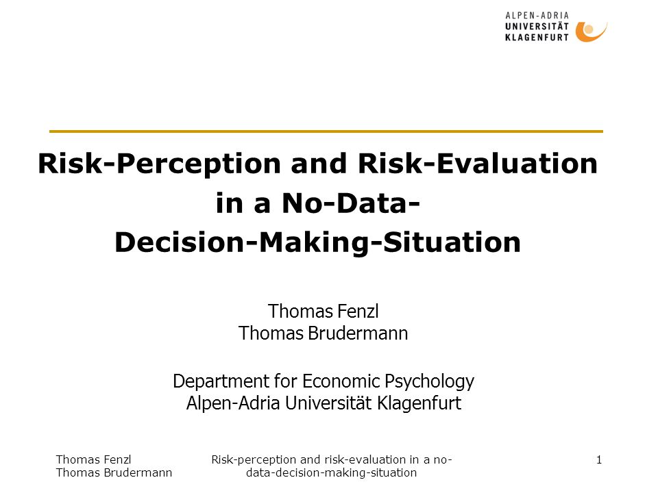 Thomas Fenzl Thomas Brudermann Risk-perception and risk-evaluation in a no- data-decision-making-situation 2 Related Work Other-Directedness (Riesmann 1952) Bounded Rationality (Simon 1957) Behavioral Economics (Pelzmann 2002) Behavior in No-data-situations (Schachter & Singer 1962, Hanson and Putler 1995, Salganik et al.