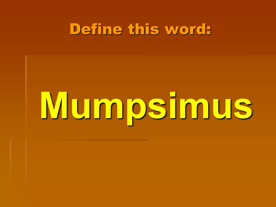 Define this word: Mumpsimus