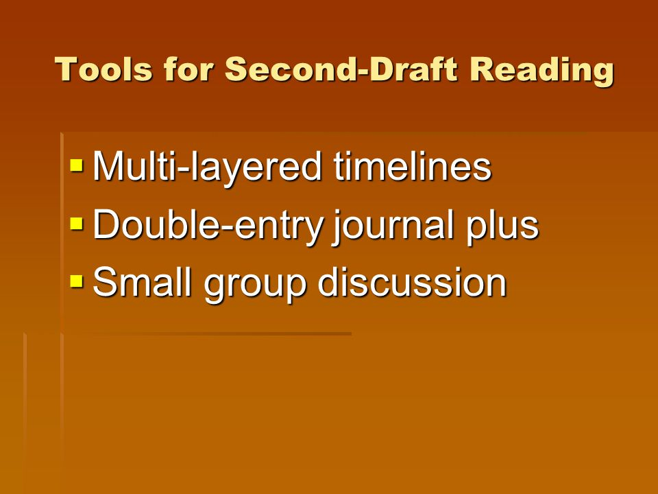 Tools for Second-Draft Reading  Multi-layered timelines  Double-entry journal plus  Small group discussion