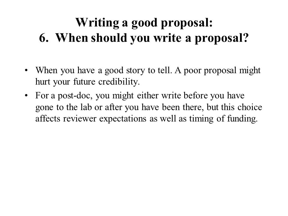 Writing a good proposal: 6. When should you write a proposal.