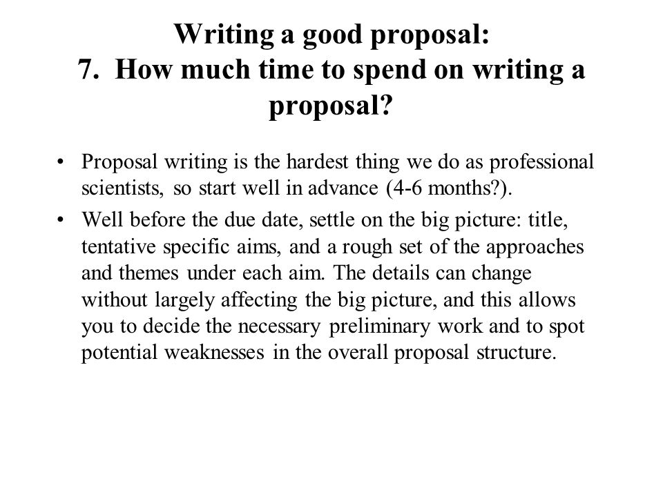 Writing a good proposal: 7.How much time to spend on writing a proposal.