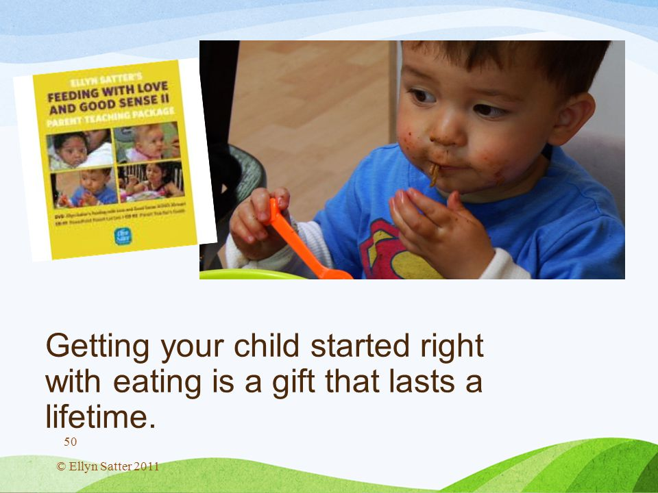 Getting your child started right with eating is a gift that lasts a lifetime.