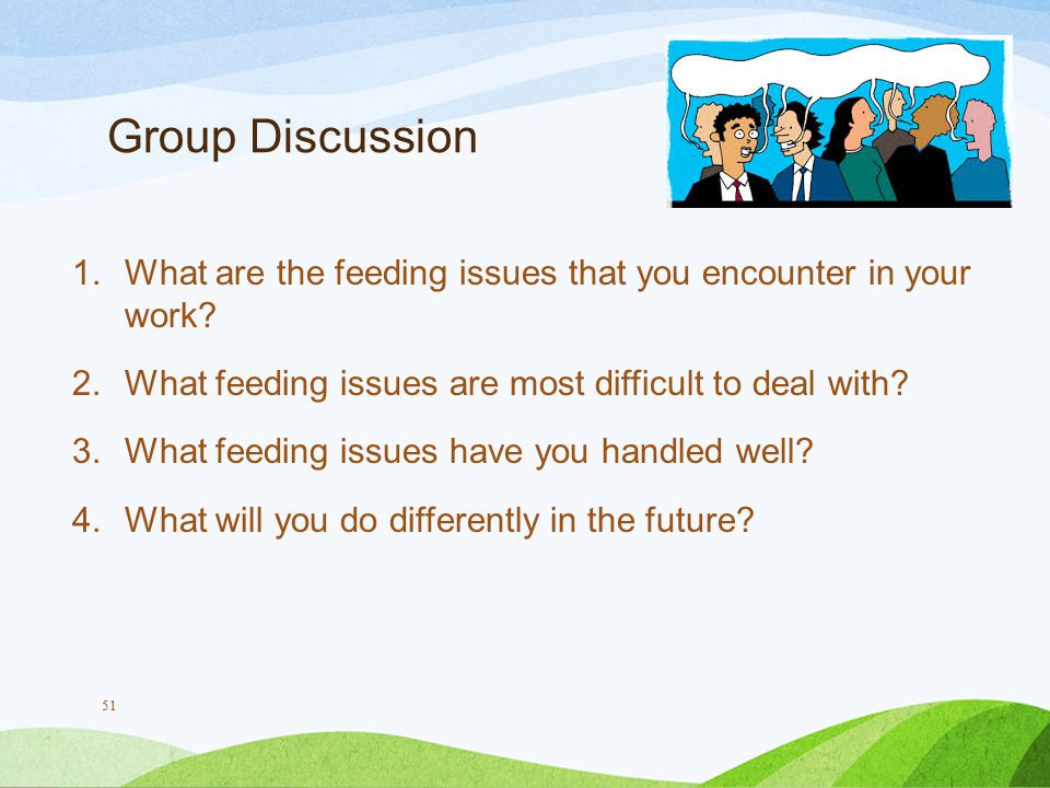 Group Discussion 1.What are the feeding issues that you encounter in your work.