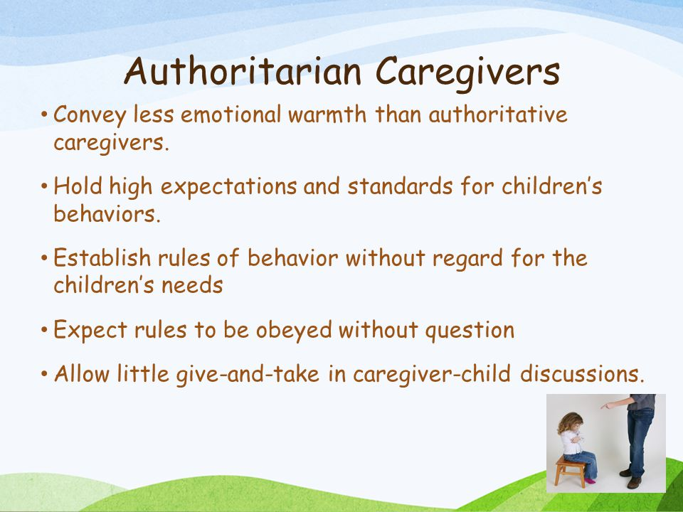 Authoritarian Caregivers Convey less emotional warmth than authoritative caregivers. Hold high expectations and standards for children's behaviors. Es