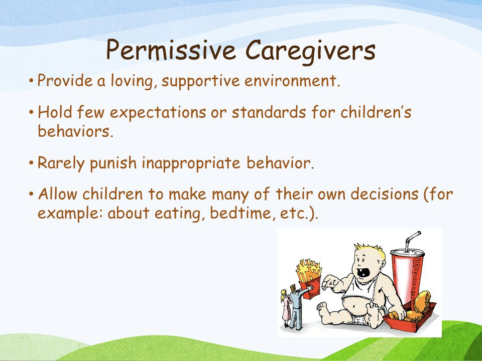Permissive Caregivers Provide a loving, supportive environment.