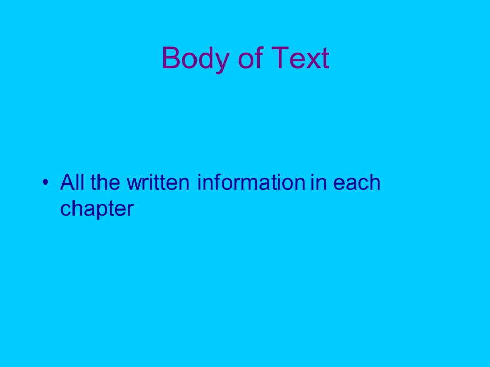 Body of Text All the written information in each chapter
