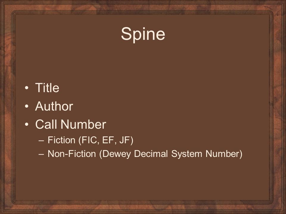 Spine Title Author Call Number –Fiction (FIC, EF, JF) –Non-Fiction (Dewey Decimal System Number)