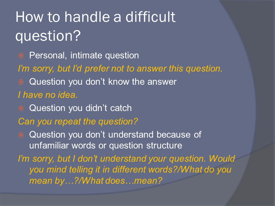 How to handle a difficult question.