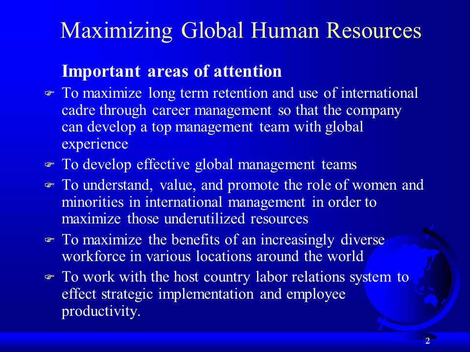 2 Maximizing Global Human Resources Important areas of attention F To maximize long term retention and use of international cadre through career manag