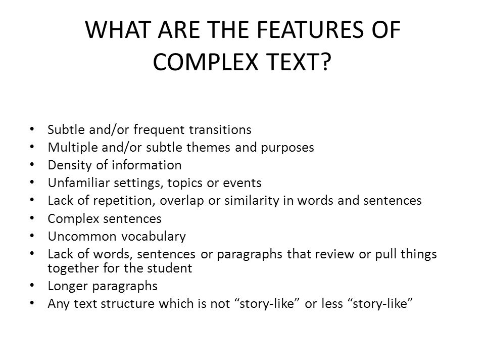 WHAT ARE THE FEATURES OF COMPLEX TEXT.