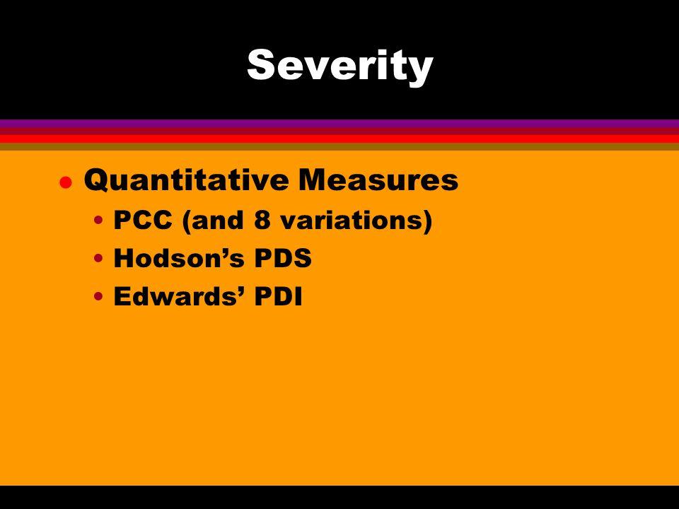 Severity l Quantitative Measures PCC (and 8 variations) Hodson's PDS Edwards' PDI