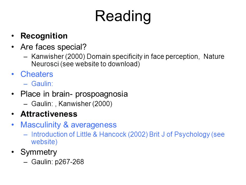 Reading Recognition Are faces special? –Kanwisher (2000) Domain specificity in face perception, Nature Neurosci (see website to download) Cheaters –Ga