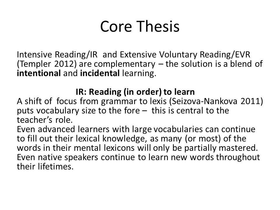 Core Thesis Intensive Reading/IR and Extensive Voluntary Reading/EVR (Templer 2012) are complementary – the solution is a blend of intentional and incidental learning.