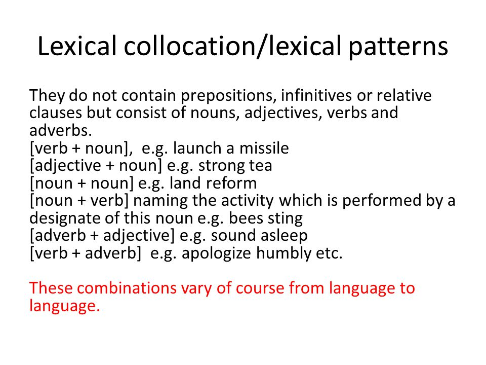 Lexical collocation/lexical patterns They do not contain prepositions, infinitives or relative clauses but consist of nouns, adjectives, verbs and adverbs.
