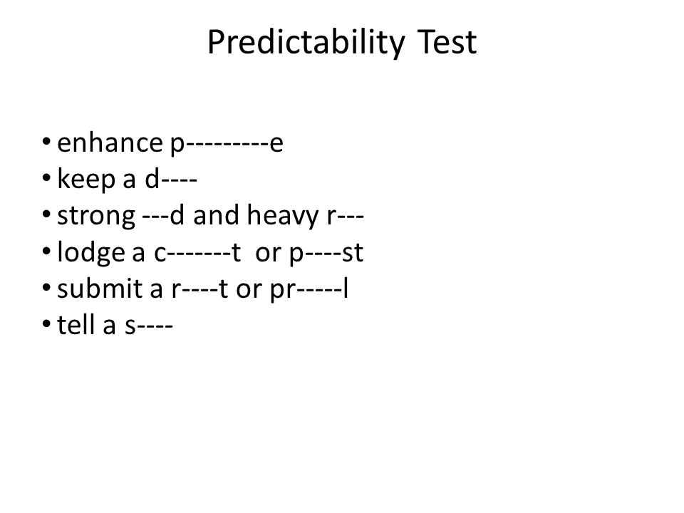 Predictability Test enhance p---------e keep a d---- strong ---d and heavy r--- lodge a c-------t or p----st submit a r----t or pr-----l tell a s----