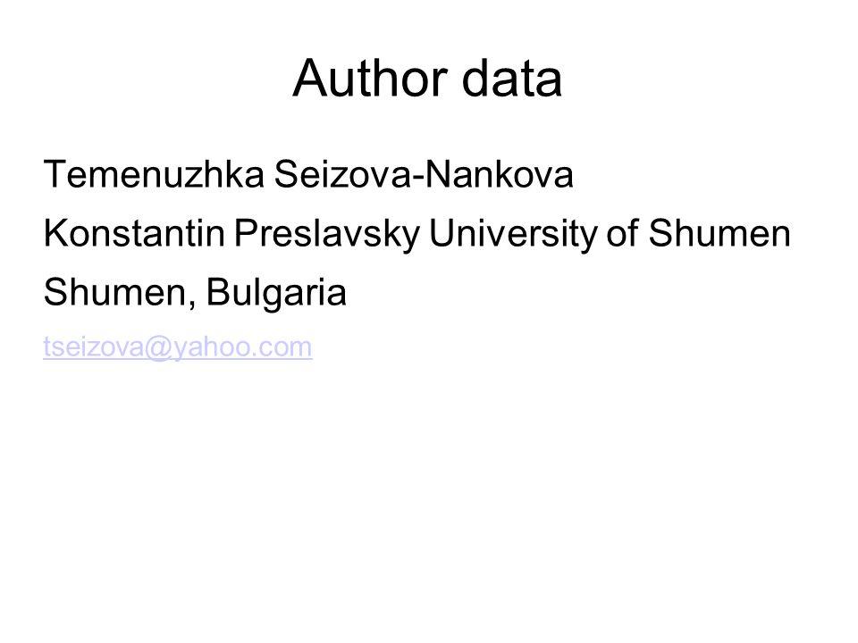 Author data Temenuzhka Seizova-Nankova Konstantin Preslavsky University of Shumen Shumen, Bulgaria tseizova@yahoo.com