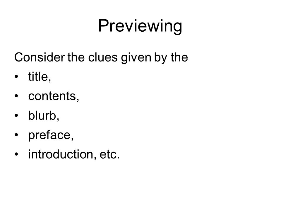 Previewing Consider the clues given by the title, contents, blurb, preface, introduction, etc.