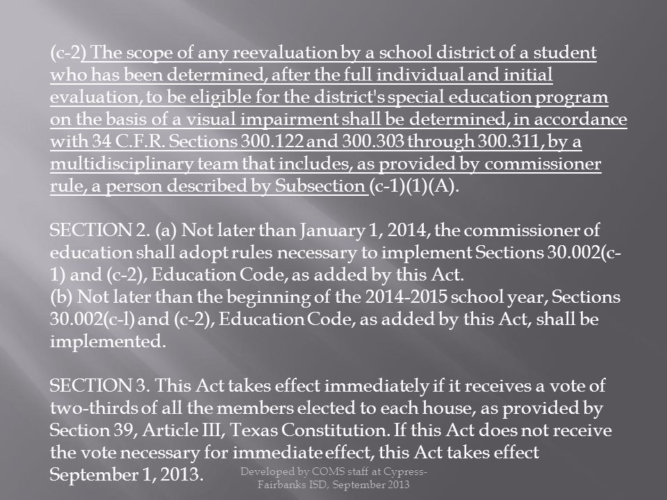 (c-2) The scope of any reevaluation by a school district of a student who has been determined, after the full individual and initial evaluation, to be eligible for the district s special education program on the basis of a visual impairment shall be determined, in accordance with 34 C.F.R.