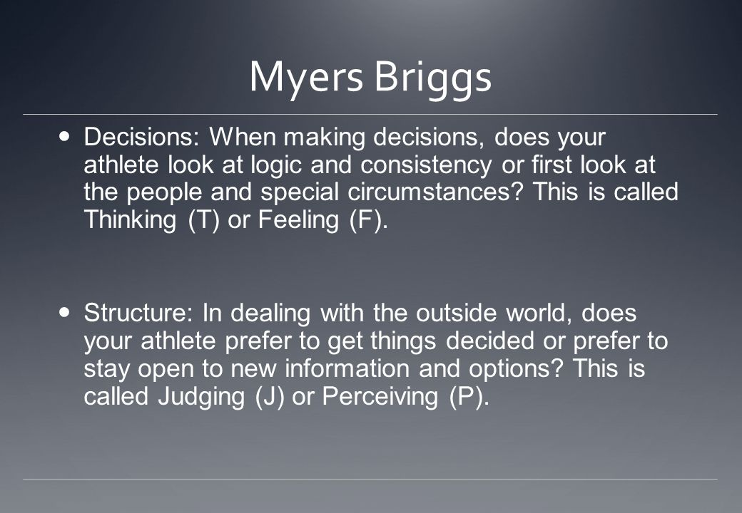 Myers Briggs Decisions: When making decisions, does your athlete look at logic and consistency or first look at the people and special circumstances?