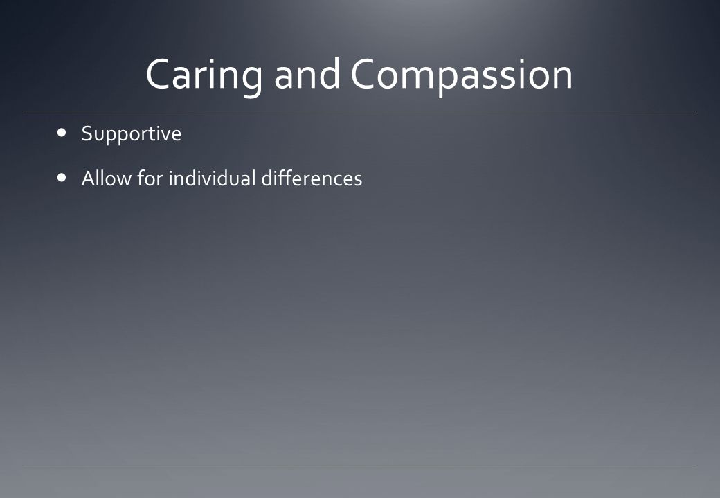 Caring and Compassion Supportive Allow for individual differences