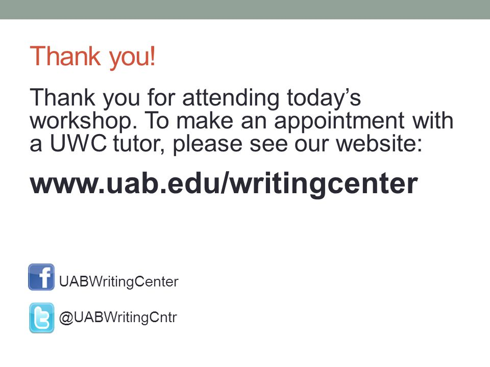 Thank you! Thank you for attending today's workshop. To make an appointment with a UWC tutor, please see our website: www.uab.edu/writingcenter UABWri