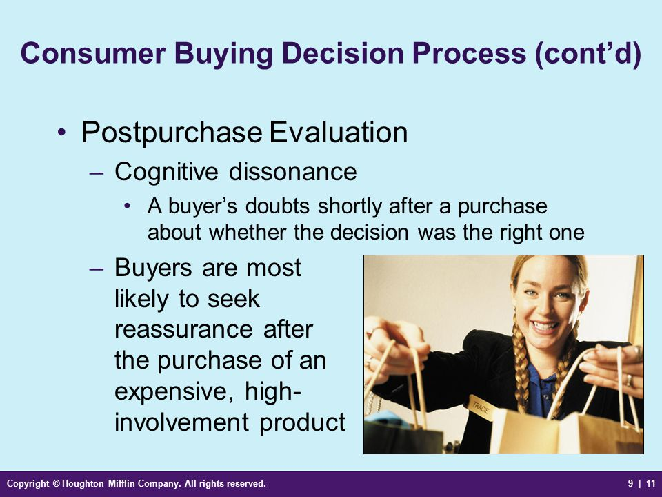Copyright © Houghton Mifflin Company. All rights reserved.9 | 11 Consumer Buying Decision Process (cont'd) Postpurchase Evaluation –Cognitive dissonan