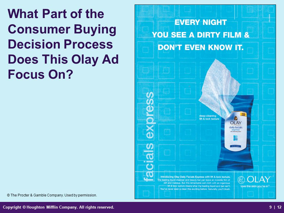 Copyright © Houghton Mifflin Company. All rights reserved.9 | 12 What Part of the Consumer Buying Decision Process Does This Olay Ad Focus On? © The P
