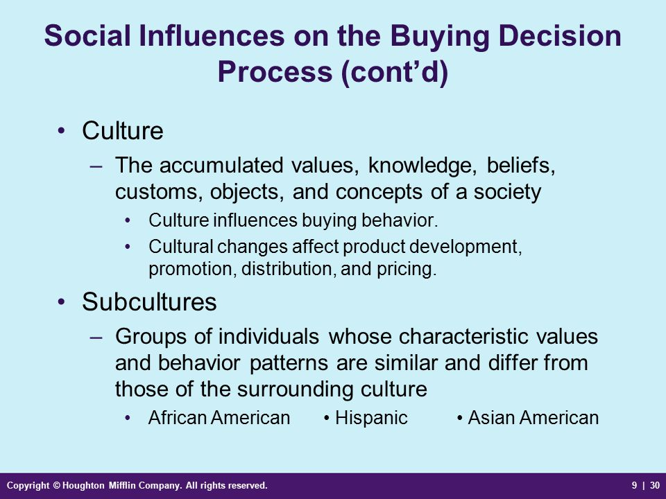 Copyright © Houghton Mifflin Company. All rights reserved.9 | 30 Social Influences on the Buying Decision Process (cont'd) Culture –The accumulated va