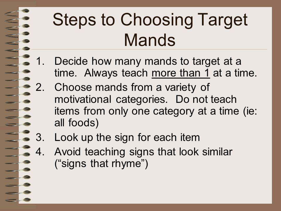 Steps to Choosing Target Mands 1.Decide how many mands to target at a time.