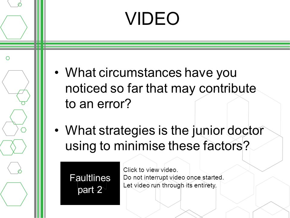 VIDEO What circumstances have you noticed so far that may contribute to an error.