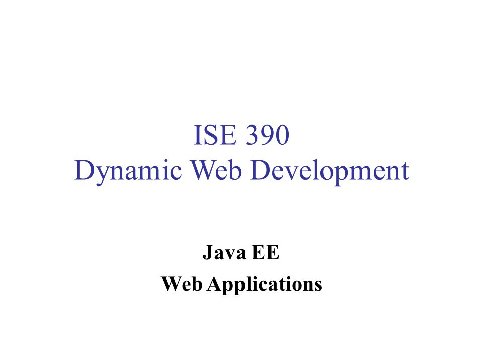 ISE 390 Dynamic Web Development Java EE Web Applications