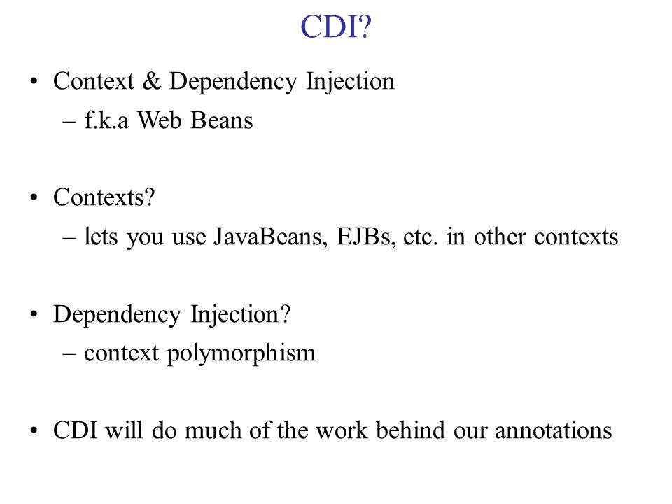 CDI. Context & Dependency Injection –f.k.a Web Beans Contexts.