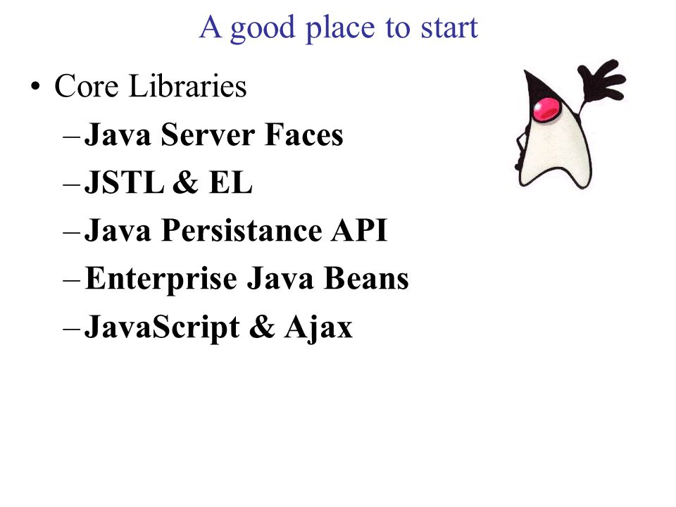 A good place to start Related AP –RichFaces –PrimeFaces –Spring –Struts –JQuery –Google Maps API