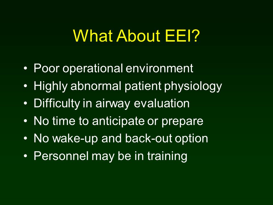 What About EEI? Poor operational environment Highly abnormal patient physiology Difficulty in airway evaluation No time to anticipate or prepare No wa