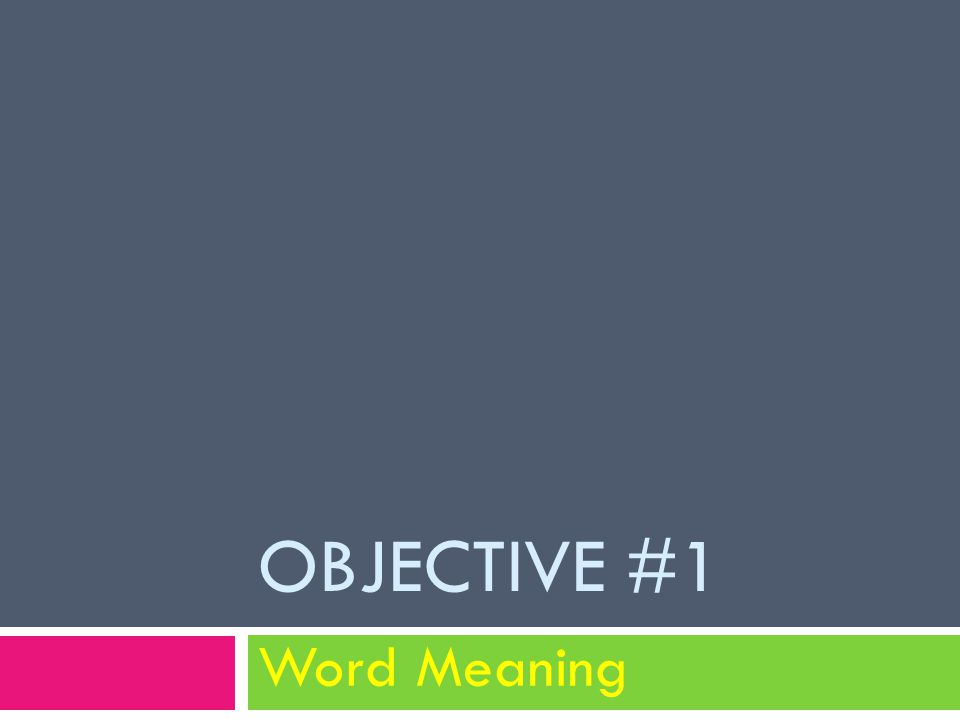 OBJECTIVE #1 Word Meaning
