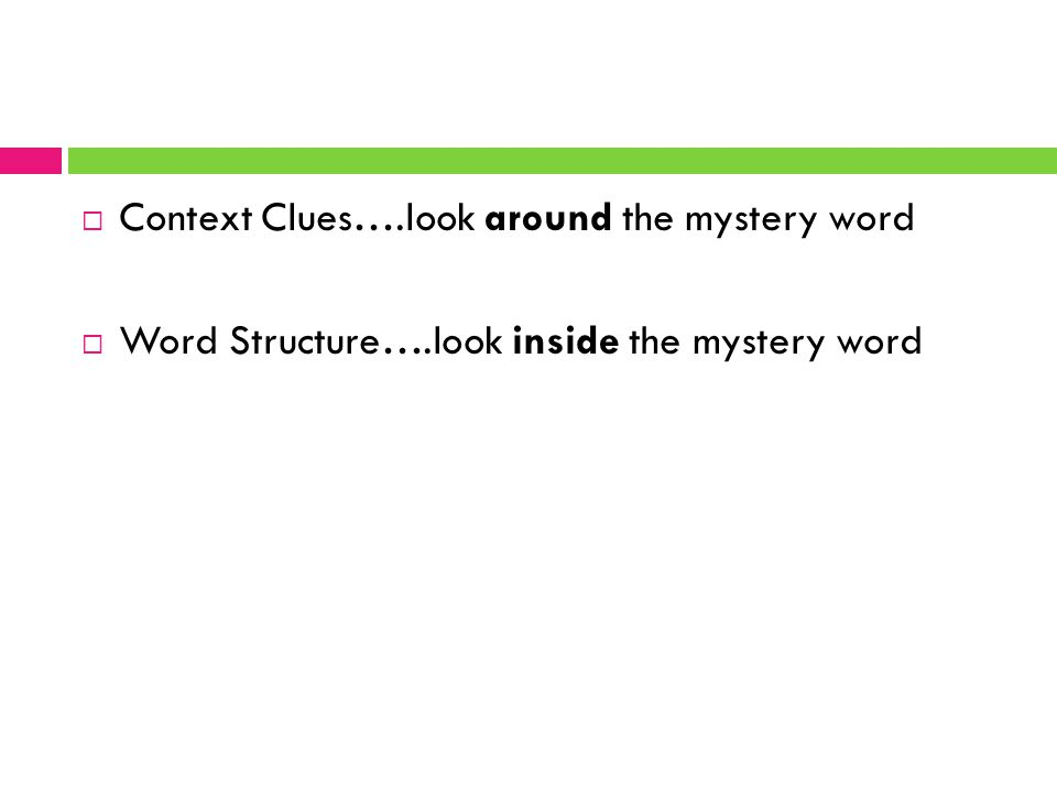  Context Clues….look around the mystery word  Word Structure….look inside the mystery word