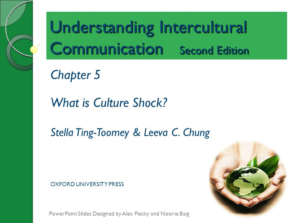 Understanding Intercultural Communication Second Edition Chapter 5 What is Culture Shock? Stella Ting-Toomey & Leeva C. Chung OXFORD UNIVERSITY PRESS
