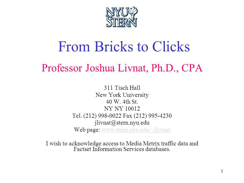 1 From Bricks to Clicks Professor Joshua Livnat, Ph.D., CPA 311 Tisch Hall New York University 40 W.
