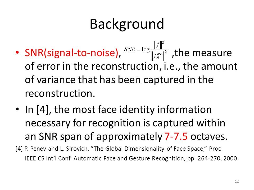 Background SNR(signal-to-noise),,the measure of error in the reconstruction, i.e., the amount of variance that has been captured in the reconstruction.