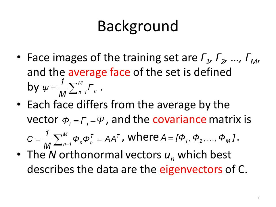 Background Using Eigenfaces to classify a face image: a new face (Γ) is transformed into its eigenface components(projected into face space ) by a simple operation for k = 1, 2, …, N.