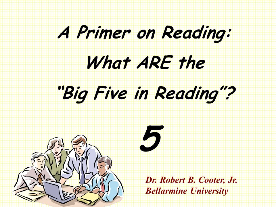 A Primer on Reading: What ARE the Big Five in Reading .