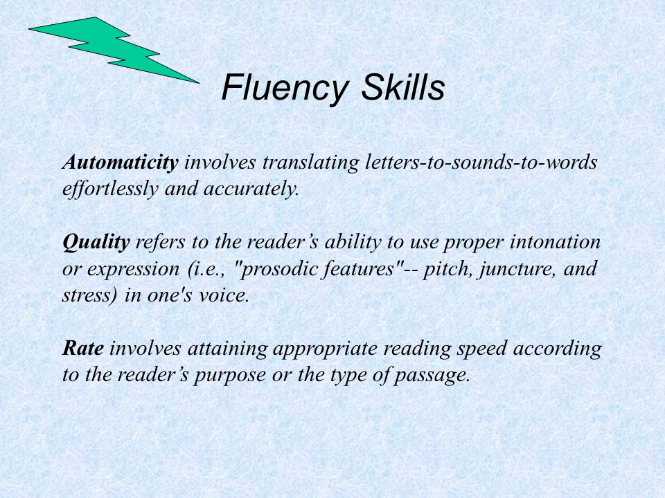 Fluency Skills Automaticity involves translating letters-to-sounds-to-words effortlessly and accurately.