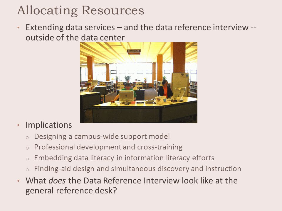 Allocating Resources Extending data services – and the data reference interview -- outside of the data center Implications o Designing a campus-wide s